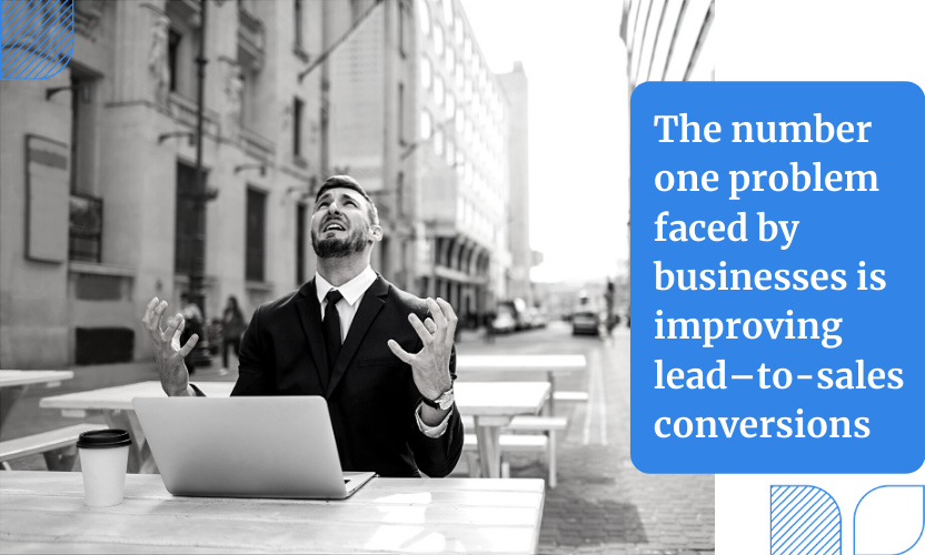 Aside from traffic and lead generation, the number one problem faced by businesses is improving lead–to-sales conversions.