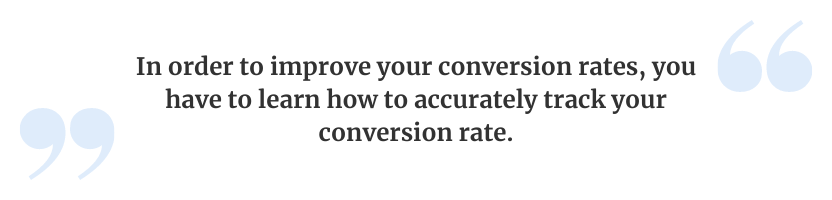 In order to improve your conversion rates, you have to learn how to accurately track your conversion rate.