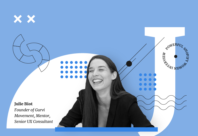 Julie Biot, founder of Gurvi movement, mentor, senior UX consultant, in an interview for Conversion Advocates, Powerful Shopify Women