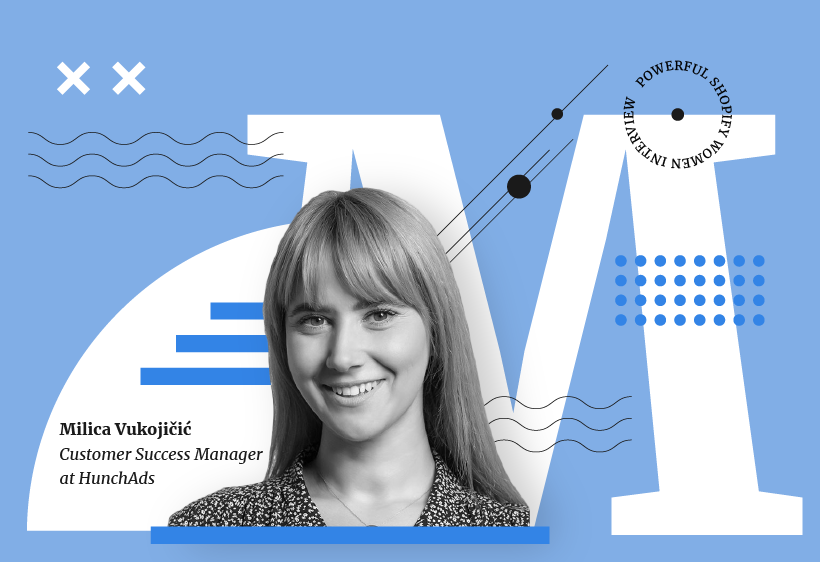 Milica Vukojičić, Customer Success Manager at Hunch Ads for Shopify women interview