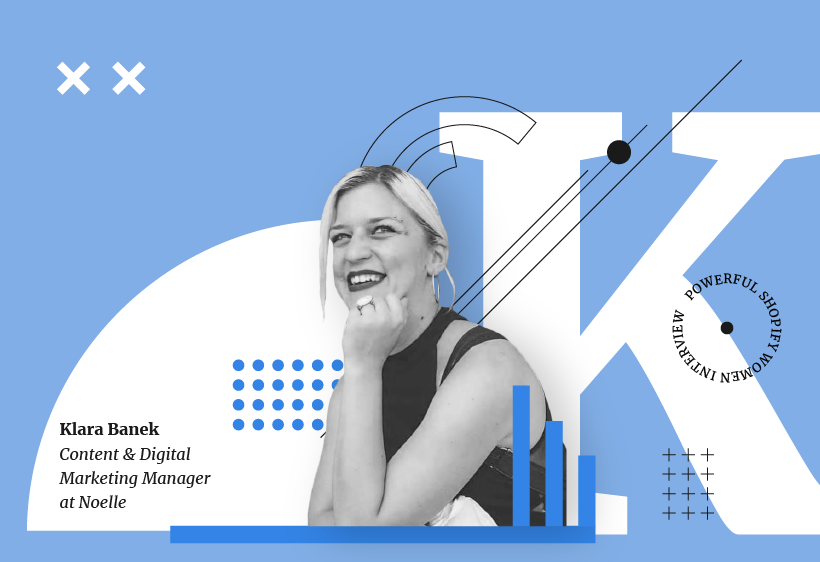 Klara Banek, Content and digital marketing manager at Noelle for the Powerful Shopify women interview on International Women's Day in eCommerce.