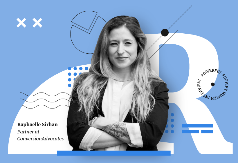 Raphaelle Sirhan, partner at Conversion Advocates shares her promotion tips and trick in Powerful Shopify Women interview.